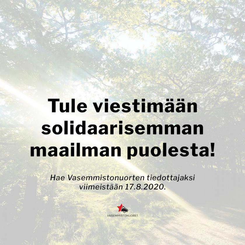 """Luontomaisema ja teksti """"Tule viestimään solidaarisemman maailman puolesta! Hae Vasemmiston. tiedottajaksi viim. 17.8.2020."""""""