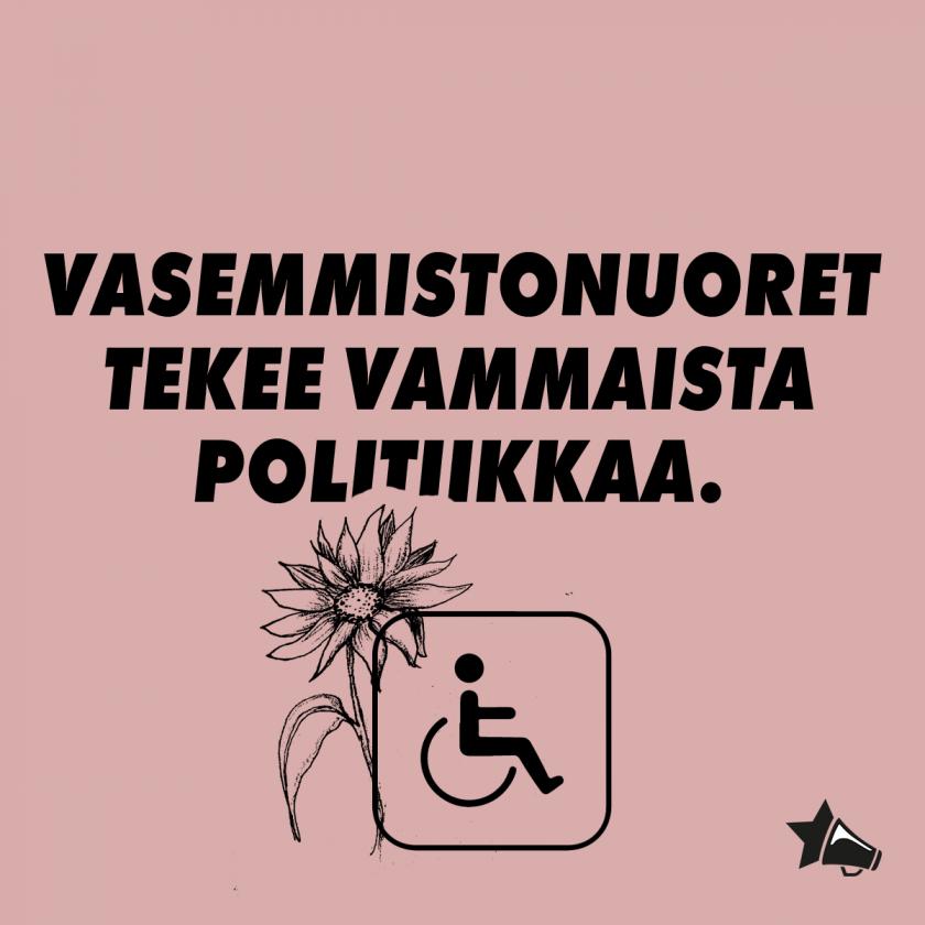 Kuvassa vaaleanpunaisella taustalla auringonkukka sekä pyörätuoli ja teksti: Vasemmistonuoret tekevät vammaista politiikkaa!