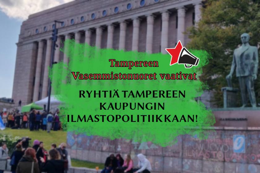 """Taustalla eduskuntatalo, etualalla teksti """"Tampereen Vasemmistonuoret vaativat ryhtiä Tampereen kaupungin ilmastopolitiikkaan!"""""""