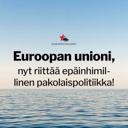 """Valokuva merestä. Kuvan päällä teksti """"Euroopan unioni, nyt riittää epäinhimillinen pakolaispolitiikka!"""""""