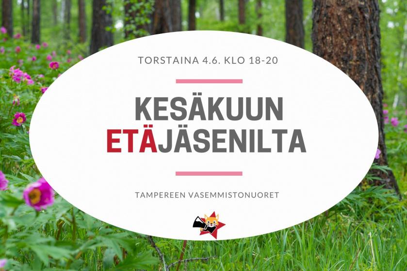 """Taustalla metsä, etualalla teksti """"Torstaina 4.6. 18-20, Kesäkuun etäjäsenilta"""" ja Tampereen Vasemmistonuorten logo"""
